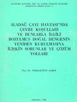 Aladağ Çayı Havzası`nda Çevre Koşulları ve Bunlarla İlgili Bozulmuş Doğal Dengenin Yeniden Kurulmasına İlişkin Sorunlar ve Çözüm Yolları, 1990