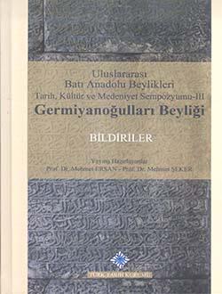 Uluslararası Batı Anadolu Beylikleri Tarih, Kültür ve Medeniyet Sempozyumu III: Germiyanoğulları Beyliği, 2017