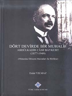 Dört Devirde Bir Muhalif Abdülkadir Câmi Baykurt (1877 - 1949) (Mütareke Dönemi Hatıraları ile Birlikte), 2018
