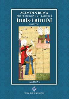 Acem'den Rum'a Bir Bürokrat ve Tarihçi İdris-i Bidlîsî (1457-1520), 2019