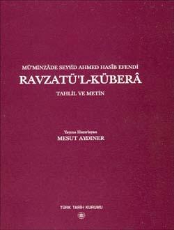 RAVZATÜ`L-KÜBERÂ Tahlil ve Metin (Mü`minzâde Seyyid Ahmed Hasîb Efendi), 2003
