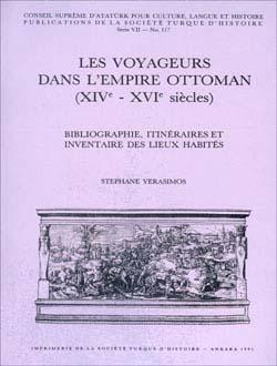 Les Voyageurs Dans L`empire Ottoman (XIVe - XVIe siècles) Bibliographie, Itinèraires Et Inventaire Des Lieux Habitès, 1991