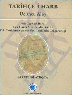 Tarihçe-i Harb - Üçüncü Alay (Irak Cephesi Harbi - Irak Kanalı Silsile-i Muhârebâtı - Eski Türklere Nazaran Yeni Türklerin Cengâverliği), 2011