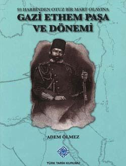 Gazi Ethem Paşa ve Dönemi (93 Harbinden Otuz Bir Mart Olayına), 2013