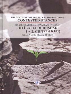 100. Yılında Balkan Savaşları (1912-1913) İhtilaflı Duruşlar: The Centenary Of The Balkan Wars (1912-1913) 1-2. Cilt (Takım), 2014
