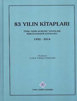83 Yılın Kitapları: Türk Tarih Kurumu Yayınları Bibliyografik Kataloğu (1932 - 2014), 2015