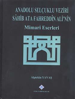 Anadolu Selçuklu Veziri Sahib Ata Fahreddin Ali`nin Mimari Eserleri, 2015