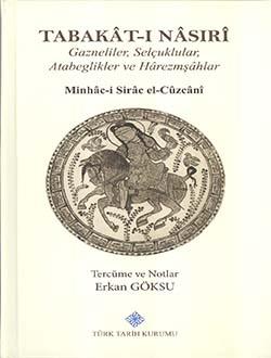 TABAKAT-I NASIRÎ: Gazneliler, Selçuklular; Atabeglikler ve Hârezmşâhlar Minhâc-i Sirâc el-Cûzcânî, 2015