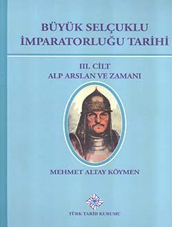 Büyük Selçuklu İmparatorluğu Tarihi - III. Cilt: ALP ARSLAN ve ZAMANI, 2016