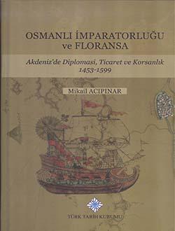 Osmanlı İmparatorluğu ve Floransa: Akdeniz`de Diplomasi, Ticaret ve Korsanlık 1453-1599, 2016