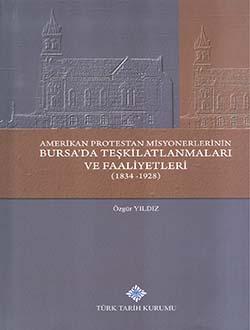Amerikan Protestan Misyonerlerinin Bursa`da Teşkilatlanmaları ve Faaliyetleri (1834-1928), 2016