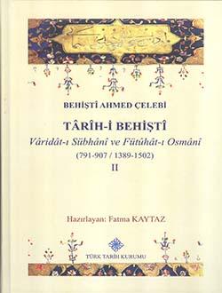 Tarih-i Behişti: Varidat-ı Sübhani ve Fütuhat-ı Osmani (791-907/1389-1502) II, 2016