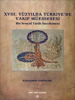XVIII. Yüzyılda Türkiye`de Vakıf Müessesesi Bir Sosyal tarih İncelemesi, 2003