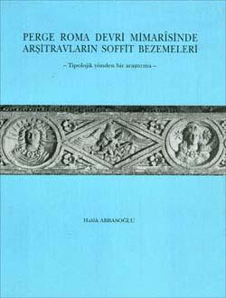 Perge Roma Devri Mimarîsinde Arşitravların Soffit Bezemeleri -Tipolojik yönden bir araştırma-, 1994