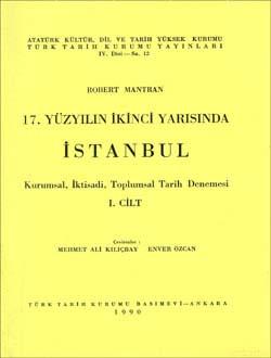 17. Yüzyılın İkinci Yarısında İSTANBUL  - I: Kurumsal, İktisadi, Toplumsal Tarih Denemesi, 1990