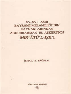 XV - XVI. Asır Bayrâmî - Melâmîliği`nin Kaynaklarından Abdurrahman El-Askerî`nin MİR`ÂTÜ`L-IŞK`I, 2003