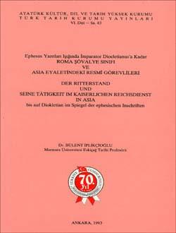 Ephesus Yazıtları Işığında İmparator Diocletianus`a Kadar ROMA ŞÖVALYE SINIFI VE ASIA EYALETİNDEKİ RESMÎ GÖREVLİLERİ, 1993