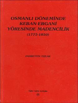 Osmanlı Döneminde Keban-Ergani Yöresinde Madencilik (1775-1850), 1997