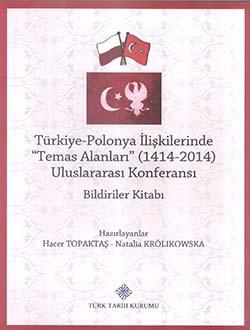 Türkiye-Polonya İlişkilerinde (Temas Alanları) 1414 - 2014 Uluslararası Konferansı Bildiriler Kitabı, 2017