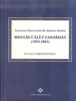 Tanzimat Döneminde Bir Reform Meclisi Meclis-i Âlî-i Tanzîmât (1854 - 1861), 2018