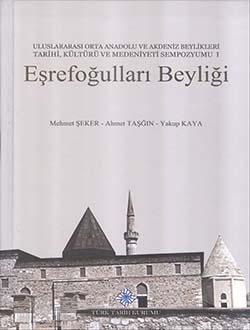 Eşrefoğulları Beyliği: Uluslararası Orta Anadolu ve Akdeniz Beylikleri Tarihi, Kültürü ve Medeniyeti Sempozyumu I, 2018