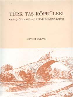 TÜRK TAŞ KÖPRÜLERİ Ortaçağdan Osmanlı Devri Sonuna Kadar, 2002
