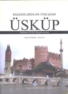 Balkanlarda Bir Türk Şehri Üsküp Fetihten XVIII. Yüzyıla Kadar, 2018