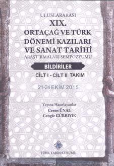 Uluslararası XIX. Ortaçağ ve Türk Dönemi Kazıları ve Sanat Tarihi Araştırmaları Sempozyumu I-II Cilt. Takım, 2019