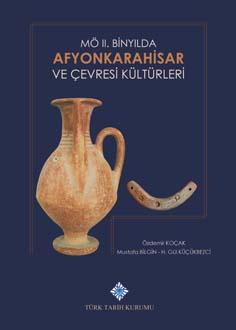 MÖ II.Binyılda Afyonkarahisar ve Çevresi Kültürleri, 2019