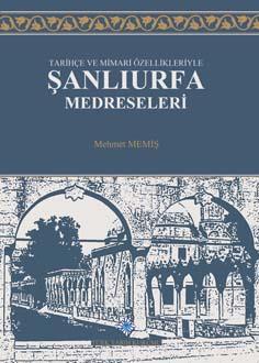 Tarihçe ve Mimari Özellikleriyle Şanlıurfa Medreseleri, 2019