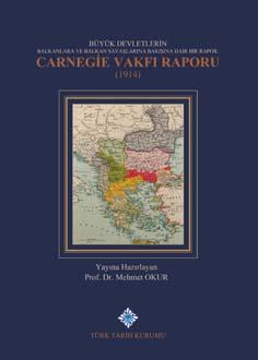 Büyük Devletlerin Balkanlara ve Balkan Savaşlarına Bakışına Dair Bir Rapor: Carnegie Vakfı Raporu(1914), 2019
