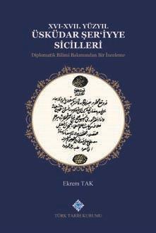 XVI-XVII. Yüzyıl Üsküdar Şer'iyye Sicilleri Diplomatik Bilimi Bakımından Bir İnceleme, 2019