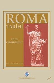 Roma Tarihi I. Cilt: CUMHURİYET (Menşe'lerden Akdeniz Havzasında Hakimiyet Kurulmasına Kadar), 2019