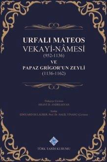 Urfalı Mateos Vekayi-Nâmesi(952-1136) ve Papaz Grigor'un Zeyli(1136-1162), 2019