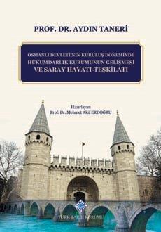 Osmanlı Devleti'nin Kuruluş Döneminde Hükümdarlık Kurumunun Gelişmesi ve Saray Hayatı-Teşkilatı, 2019