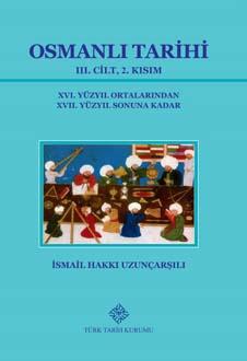 OSMANLI TARİHİ III. Cilt, 2. Kısım (XVI. Yüzyıl Ortalarından XVII. Yüzyıl Sonuna Kadar), 2019