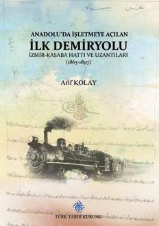 Anadolu'da İşletmeye Açılan İlk Demiryolu İzmir-Kasaba(Turgutlu) Hattı ve Uzantıları (1863-1897), 2019