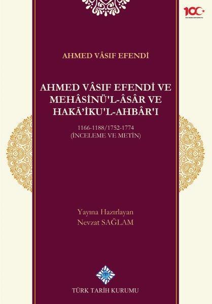 Ahmed Vâsıf Efendi ve Mehâsinü'l Âsâr ve Haka'ikul-Ahbâr'ı 1166-1188/1752-1774 (İnceleme ve Metin), 2020