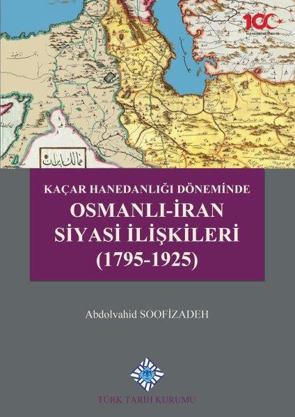 Kaçar Hanedanlığı Döneminde Osmanlı-İran Siyasi İlişkileri (1795-1925), 2020