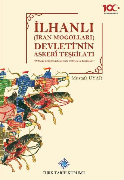 İlhanlı(İran Moğolları) Devleti'nin Askeri Teşkilatı(Ortaçağ Moğol Ordularında Gelenek ve Dönüşüm), 2020