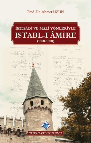 İktisâdî ve Malî Yönleriyle Istabl-ı Âmire (1500-1900), 2020