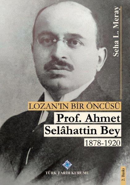 Lozan'ın Bir Öncüsü Prof. Dr. Ahmet Selâhattin Bey 1878-1920, 2020