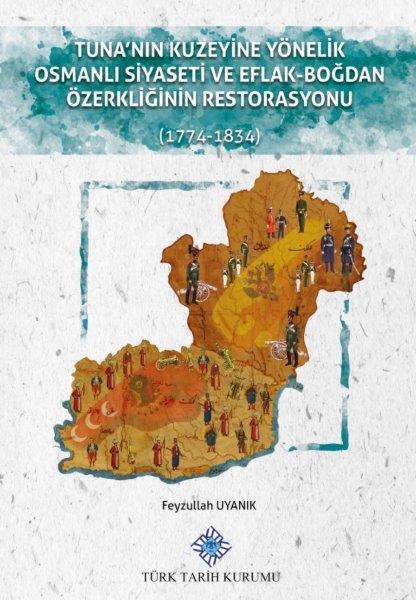 Tuna'nın Kuzeyine Yönelik Osmanlı Siyaseti ve Eflak-Boğdan Özerkliğinin Restorasyonu(1774-1834), 2020