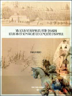 XIV. LOUIS ve İSTANBUL`U FETİH TASARISI - LOUIS XIV ET SON PROJET DE CONQUÊTE D`ISTANBUL, 0