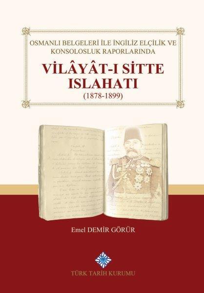 Osmanlı Belgeleri İle İngiliz Elçilik ve Konsolosluk Raporlarında Vilâyât-ı Sitte Islahatı(1878-1899), 2020
