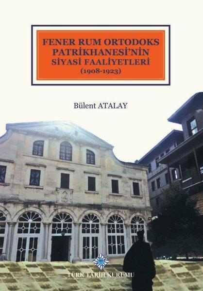 Fener Rum Ortodoks Patrikhanesi'nin Siyasi Faaliyetleri(1908-1923), 2020