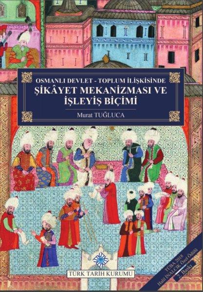 Osmanlı Devlet-Toplum İlişkisinde Şikâyet Mekanizması ve İşleyiş Biçimi, 2020