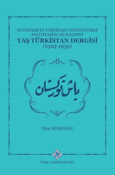 Sovyetlerin Türkistan'ı Dönüştürme Politikasına Muhalefet Yaş Türkistan Dergisi(1929-1939), 2020