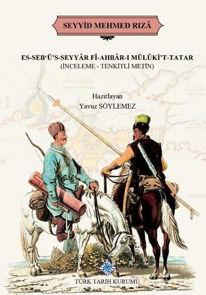 ES-SEB'Ü'S-SEYYÂR FÎ-AHBÂR-I MÜLÛKİ'T-TATAR(İNCELEME-TENKİTLİ METİN), 2020