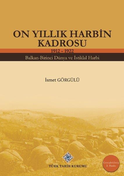 On Yıllık Harbin Kadrosu 1912-1922 Balkan-Birinci Dünya Ve İstiklal Harbi, 2021
